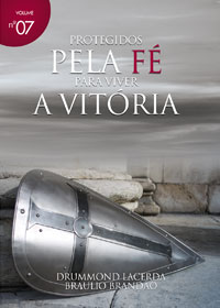 Protegidos pela fé para viver a vitória (Braulio Brandão – Drummond Lacerda)