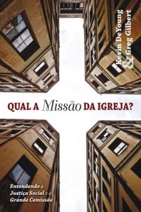 Qual a missão da Igreja? (Kevin DeYoung – Greg Gilbert)