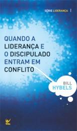 Quando a Liderença e o Discipulado Entram em Conflito (Bill Hybels)