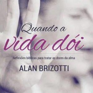 Quando a vida dói (Alan Brizotti)