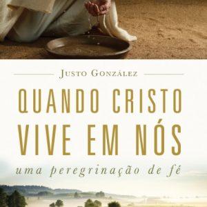 Quando Cristo vive em nós (Justo Gonzalez)