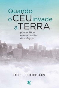 Quando o Céu Invade a Terra (Bill Johnson)