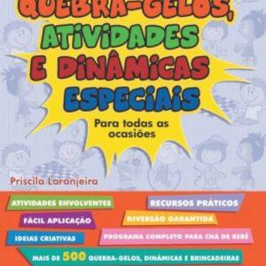 Quebra-gelos, atividades e dinâmicas especiais para todas as ocasiões (Priscila Laranjeira)