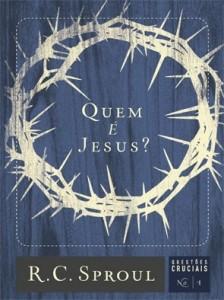 Quem é Jesus? (R. C. Sproul)