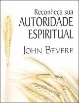 Reconheça Sua Autoridade Espiritual (John Bevere)