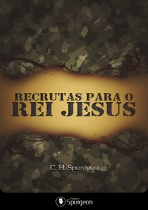 Recrutas para o Rei Jesus (Charles Haddon Spurgeon)