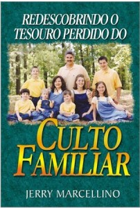 Redescobrindo o Tesouro Perdido do Culto Familiar (Jerry Marcellino)
