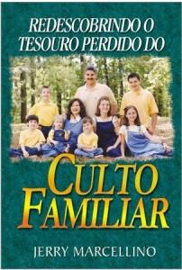 Redescobrindo o Tesouro Perdido do Culto Familiar (Jerry Marcellino)