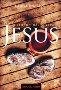Refeições Diárias Com Jesus (Elben M. Lenz César)