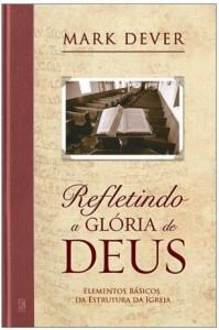 Refletindo a Glória de Deus (Mark Dever)