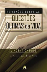 Reflexões sobre as questões últimas da vida (Vincent Cheung)