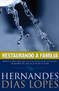 Restaurando a Família (Hernandes Dias Lopes)