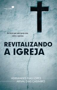 Revitalizando a igreja (Hernandes Dias Lopes – Arival Dias Casimiro)