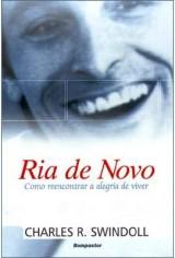 Ria de Novo: Como Reencontrar a Alegria de Viver (Charles R. Swindoll)