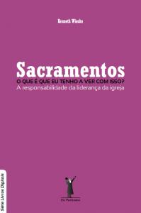 Sacramentos: o que é que eu tenho a ver com isso? (Kenneth Wieske)
