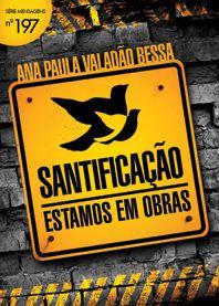 Santificação: Estamos em Obras (Ana Paula Valadão Bessa)