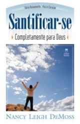 Santificar-se Completamente para Deus (Nancy Leigh DeMos)
