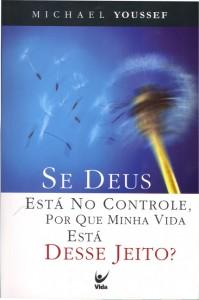 Se Deus Está no Controle, por que Minha Vida Está Desse Jeito? (Michael Youssef)