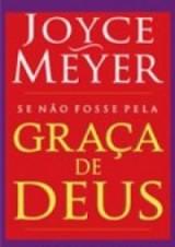 Se Não Fosse Pela Graça de Deus (Joyce Meyer)
