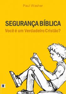 Segurança bíblica: Você é um verdadeiro cristão? (Paul Washer)