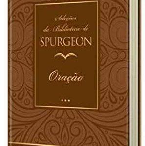 Oração: Seleções da biblioteca de Spurgeon (Wilhem Palcey)
