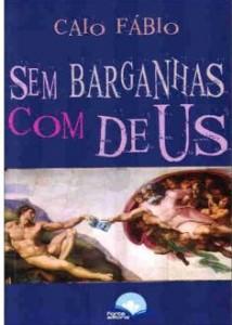 Sem Barganhas com Deus (Caio Fábio)