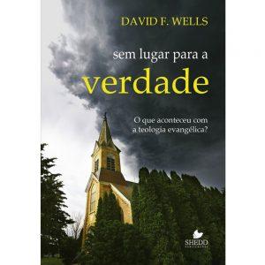 Sem lugar para a  verdade – David F. Wells