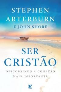 Ser Cristão (Stephen Arterburn – John Shore)