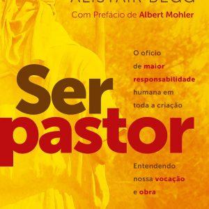 Ser pastor ( Alistair Begg – Derek Prime)