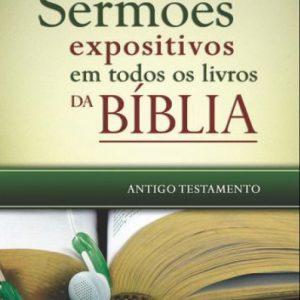 Sermões expositivos em todos os livros da Bíblia – Antigo Testamento (Antônio Renato Gusso)