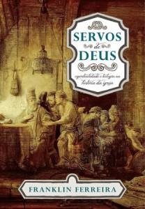 Servos de Deus (Franklin Ferreira)