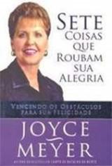Sete Coisas Que Roubam Sua Alegria (Joyce Meyer)