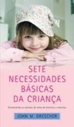 Sete necessidades básicas da criança (John M. Drescher)
