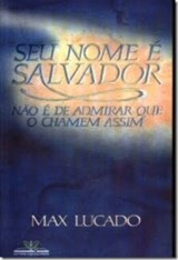 Seu nome é Salvador, não é de admirar que o chamem assim (Max Lucado)