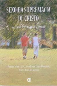 Sexo e a supremacia de Cristo (John Piper – Justin Taylor)