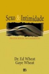 Sexo e intimidade (Dr. Ed Wheat e Gaye Wheat)