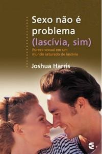 Sexo Não é Problema (Lascívia, Sim) – (Joshua Harris)