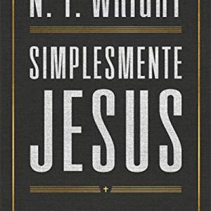 Simplesmente Jesus (N. T. Wright)