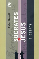 Sócrates e Jesus, o Debate (Peter Kreeft)