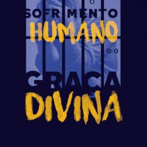 O sofrimento humano e a graça divina (Andreu Monteiro)
