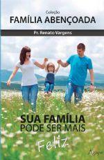 Sua família pode ser mais feliz (Renato Vargens)