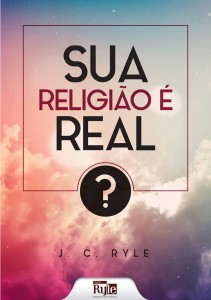 Sua religião é real? (J. C. Ryle)