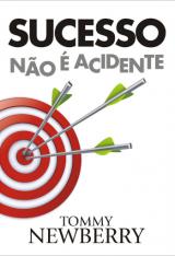 Sucesso não é acidente (Tommy Newberry)