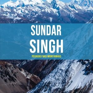 Sundar Singh (Janet Benge – Geoff Benge)