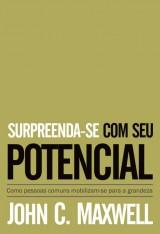Surpreenda-se com seu potencial (John C. Maxwell)