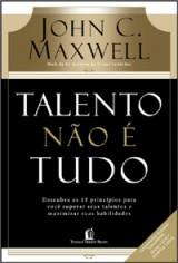 Talento não é tudo (John C. Maxwell)