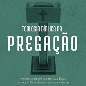 Teologia bíblica da pregação (Jason C. Meyer)