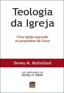 Teologia da Igreja (Dewey M. Mulholland)