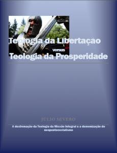 Teologia da libertação versus Teologia da prosperidade (Julio Severo)