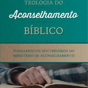 Teologia do aconselhamento bíblico (Heath Lambert)